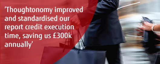 'Thoughtonomy improved and standardised our report credit execution time, saving us £300k annually'