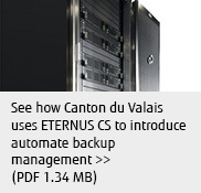 See how Canton du Valais uses ETERNUS CS to introduce automate backup management. (PDF 1.34 MB)