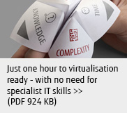 Just one hour to virtualistation ready - with no need for specialist IT skills