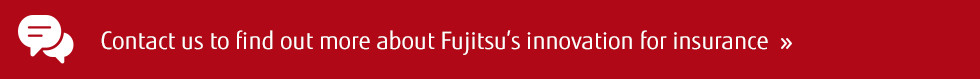 Contact us to find out more about Fujitsu's innovation for insurance >>