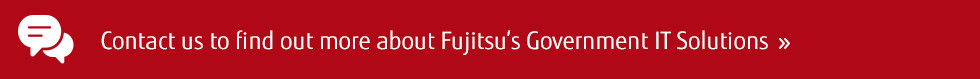 Contact us to find out more about Fujitsu's Government IT solutions