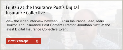 Fujitsu at the Insurance Post's Digital  Insurance Collective. View the video interview between Fujitsu Insurance Lead, Mark Boulton and Insurance Post Content Director, Jonathan Swift at the latest Digital Insurance Collective Event. View Periscope.
