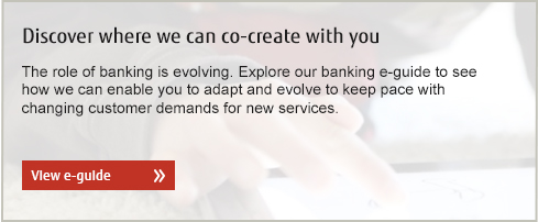 Discover where we can co-create with you. The role of banking is evolving. Explore our banking e-guide to see how we can enable you to adapt and evolve to keep pace with changing customer demands for new services.