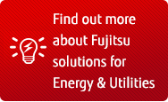 Find out more about Fujitsu solutions for Energy and Utilities