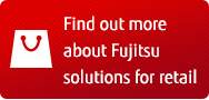 Find out more about Fujitsu solutions for retail