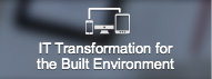 IT Transformation for the Built Environment
