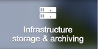 Infrastructure, storage and archiving