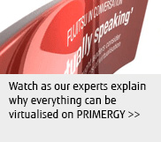 Watch as out experts explain why everything can be virtualised on PRIMERGY