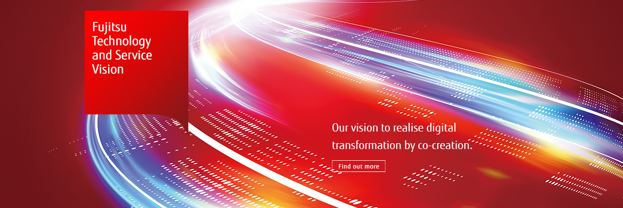 Fujitsu Technology and Service Vision: Our vision to realise digital  transformation by co-creation.