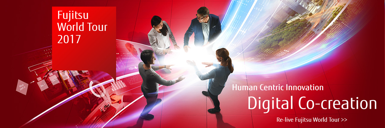 Fujitsu World Tour 2017: Human Centric Innovation Driving Digital Co-Creation