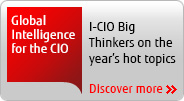 Global Intelligence for the CIO. I-CIO Big Thinkers on this year's hot topics. Discover more.