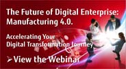 Webinar - Manufacturing 4.0.  Accelerating Your Digital Transformation Journey