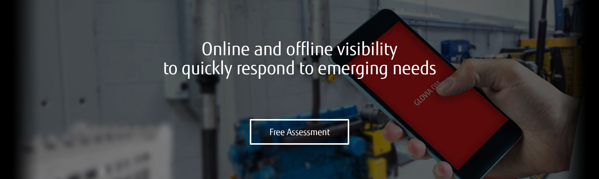 Online and offline visibility to quickly respond to emerging needs. Free assessment.