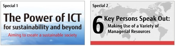 Special 1 The Power of ICT for sustainability and beyond / Special 2 Key Persons Speak Out: Making Use of a Variety of Managerial Resources